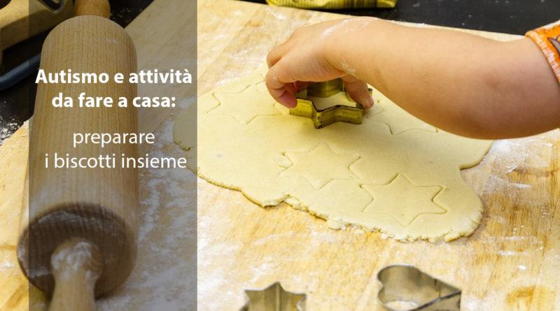 Autismo: quali attività da fare a casa insieme? Preparare i biscotti!