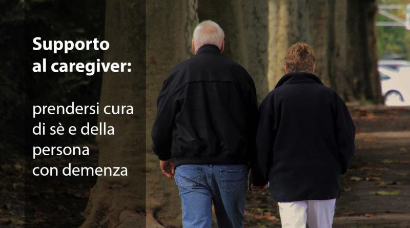 Supporto al caregiver: prendersi cura di sè e della persona con demenza